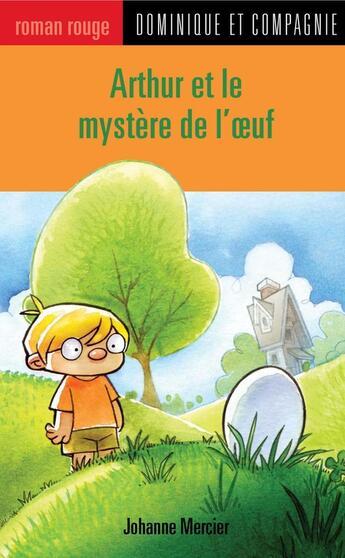 Couverture du livre « Arthur et le mystère de l'oeuf » de Johanne Mercier aux éditions Heritage - Dominique Et Compagnie