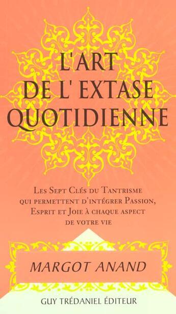 Couverture du livre « Art De L'Extase Quotidienne (L') » de Anand Margot aux éditions Tredaniel