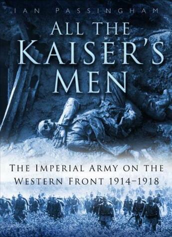 Couverture du livre « All the Kaiser's Men » de Passingham Ian aux éditions History Press Digital