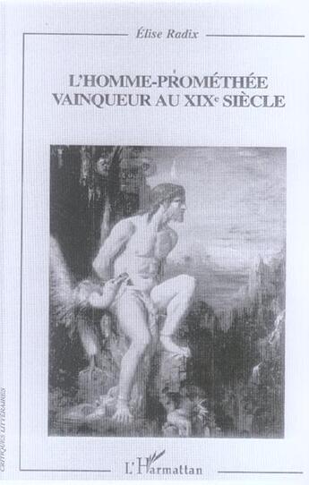 Couverture du livre « L'homme-promethee vainqueur au xixe siecle » de Elise Radix aux éditions L'harmattan