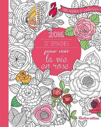 Couverture du livre « 52 semaines pour voir la vie en rose ; mon agenda à colorier » de Marica Zottino aux éditions Rustica
