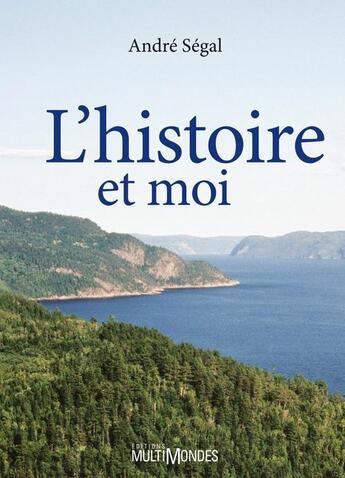 Couverture du livre « L'histoire et moi » de Andre Segal aux éditions Multimondes