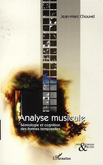 Couverture du livre « Analyse musicale ; sémiologie et cognition des formes temporelles » de Chouvel Jean-Marc aux éditions L'harmattan
