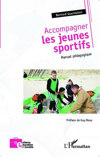 Couverture du livre « Accompagner les jeunes sportifs ; manuel pédagogique » de Bernard Gourmelen aux éditions Harmattan