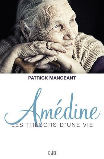 Couverture du livre « Amédine ; les trésors d'une vie » de Patrick Mangeant aux éditions Des Beatitudes