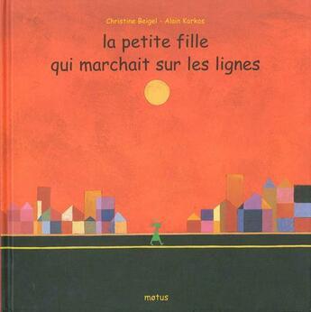 Couverture du livre « La petite fille qui marchait sur les lignes » de Christine Beigel et Alain Korkos aux éditions Motus