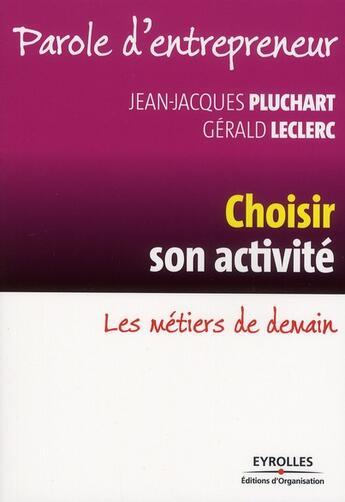 Couverture du livre « Choisir son activité ; les métiers de demain » de Pluchart/Leclerc aux éditions Organisation