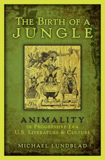 Couverture du livre « The Birth of a Jungle: Animality in Progressive-Era U.S. Literature an » de Lundblad Michael aux éditions Oxford University Press Usa