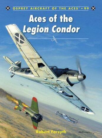 Couverture du livre « Aces of the Legion Condor » de Forsyth Robert aux éditions Osprey Publishing Digital