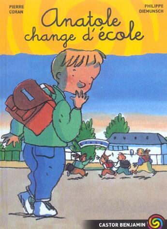 Couverture du livre « Anatole Change D'Ecole » de Pierre Coran et Philippe Diemunsch aux éditions Pere Castor