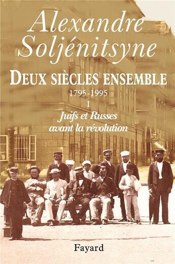 Couverture du livre « Deux siècles ensemble t.1 » de Alexandre Soljenitsyne aux éditions Fayard