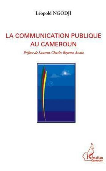 Couverture du livre « La communication publique au Cameroun » de Leopold Ngodji aux éditions L'harmattan