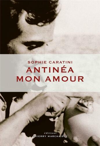 Couverture du livre « Antinéa mon amour » de Sophie Caratini aux éditions Thierry Marchaisse