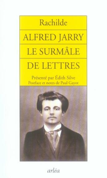 Couverture du livre « Alfred jarry, le surmâle de lettres » de Rachilde aux éditions Arlea