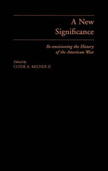 Couverture du livre « A New Significance: Re-Envisioning the History of the American West » de Milner Clyde A aux éditions Oxford University Press Usa