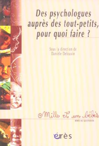 Couverture du livre « 1001 Bb 077 - Des Psychologues Aupres Des Tout-Petits, Pour Quoi Faire ? » de Daniele Delouvin aux éditions Eres