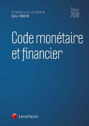 Couverture du livre « Code monétaire et financier (édition 2018) » de Didier Martin aux éditions Lexisnexis