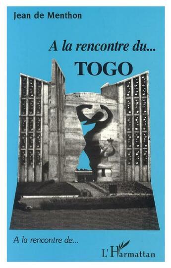 Couverture du livre « À la rencontre du Togo » de Jean De Menthon aux éditions L'harmattan
