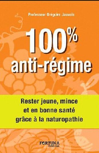 Couverture du livre « 100% anti-régime » de Gregoire Jauvais aux éditions Fortuna
