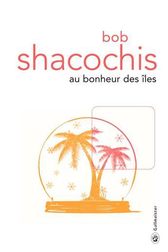 Couverture du livre « Au bonheur des îles » de Bob Shacochis aux éditions Gallmeister