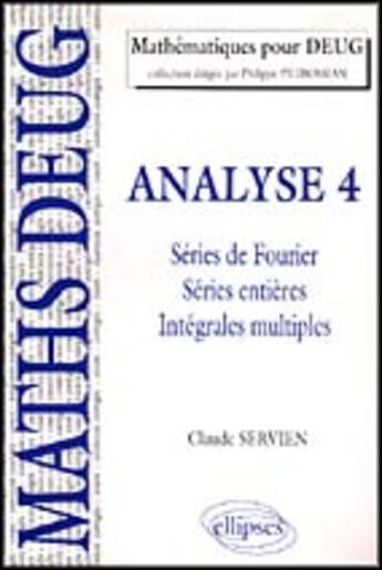 Couverture du livre « Analyse 4 Series De Fourier Series Entieres Integrales Multiples » de Servien aux éditions Ellipses Marketing