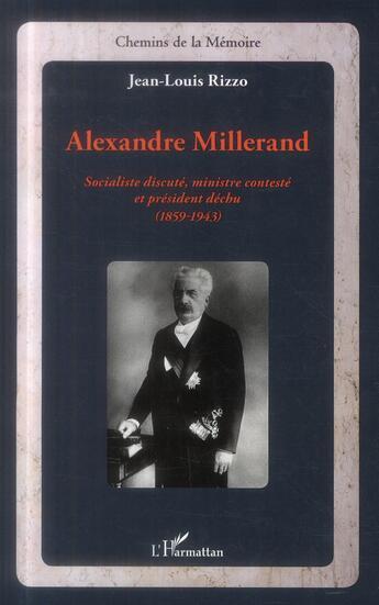 Couverture du livre « Alexandre Millerand, socialiste discuté, ministre contesté et président déchu (1859 -1943) » de Jean-Louis Rizzo aux éditions L'harmattan