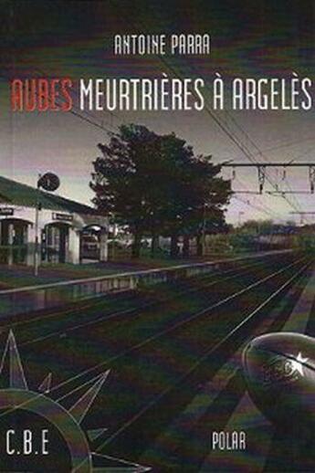Couverture du livre « Aubes meurtrières à Argelès » de Antoine Parra aux éditions Cap Bear