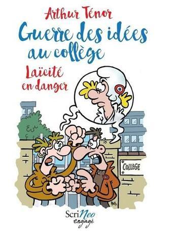 Couverture du livre « Guerre des idées au collège ; laïcité en danger » de Arthur Tenor aux éditions Scrineo