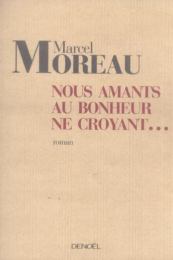 Couverture du livre « Nous, amants au bonheur ne croyant... » de Marcel Moreau aux éditions Denoel