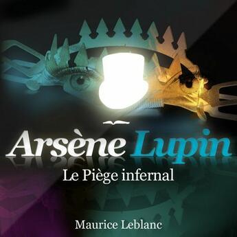 Couverture du livre « Arsène Lupin ; le piège infernal » de Maurice Leblanc aux éditions La Compagnie Du Savoir