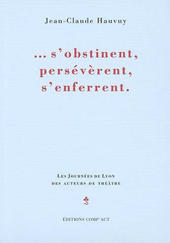 Couverture du livre « ...S'Obstinent, Perseverent, S'Enferrent » de Jean-Claude Hauvuy aux éditions Act Mem