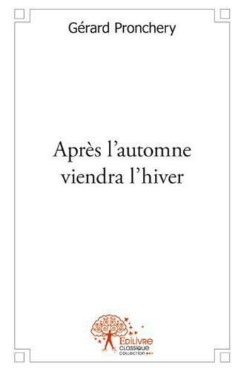 Couverture du livre « Apres L'Automne Viendra L'Hiver » de Gerard Pronchery aux éditions Edilivre-aparis