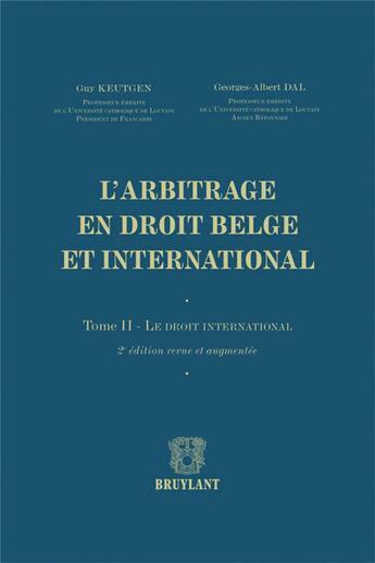 Couverture du livre « L'Arbitrage En Droit Belge Et International. Tome 2- Le Droit International 2eme Edition » de Guy Keutgen aux éditions Bruylant