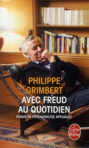 Couverture du livre « Avec Freud au quotidien ; essais de psychanalyse appliquée » de Philippe Grimbert aux éditions Lgf