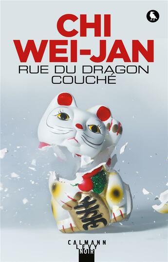 Couverture du livre « Rue du dragon couché » de Chi Wei-Jan aux éditions Calmann-levy