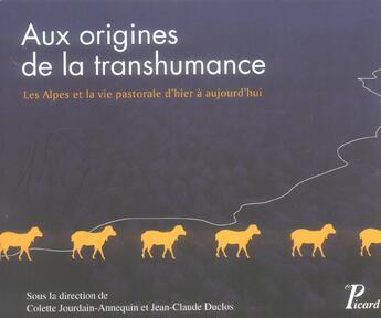 Couverture du livre « Aux origines de la transhumance. alpes et vie pastorale d'hier a aujourd'hui » de Jourdain-Annequin Co aux éditions Picard