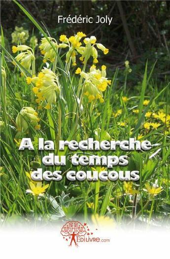 Couverture du livre « À la recherche du temps des coucous » de Frederic Joly aux éditions Edilivre-aparis