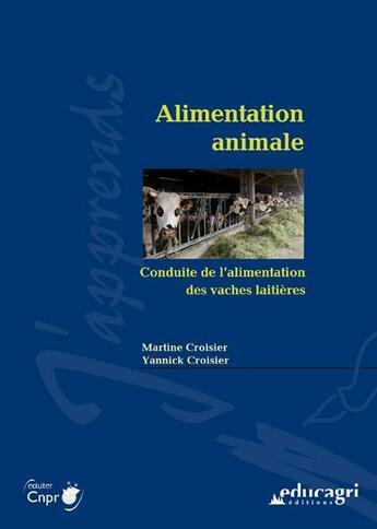 Couverture du livre « Alimentation animale : conduite de l'alimentation des vaches laitières » de Martine Croisier et Yannick Croisier aux éditions Educagri