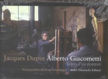 Couverture du livre « Alberto Giacometti ; éclats d'un portrait » de Jacques Dupin et Ernst Scheidegger aux éditions Andre Dimanche