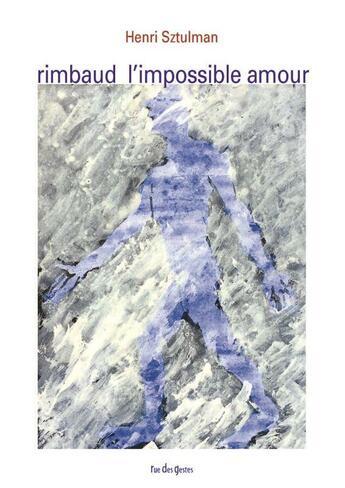 Couverture du livre « Arthur Rimbaud, L'Impossible Amour » de Henri Sztulman aux éditions Verdier