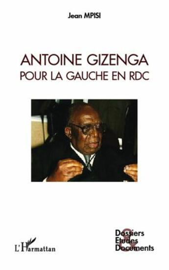 Couverture du livre « Antoine Gizenga ; pour la gauche en RDC » de Jean Mpisi aux éditions Harmattan