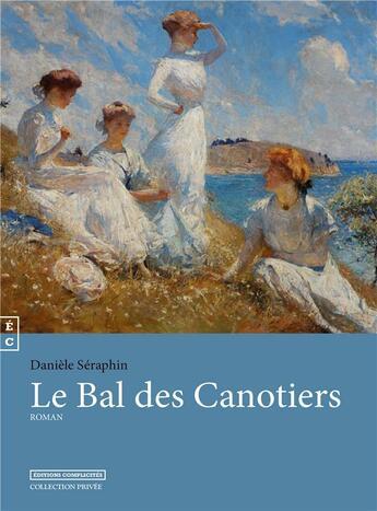 Couverture du livre « Le bal des canotiers » de Daniele Seraphin aux éditions Complicites