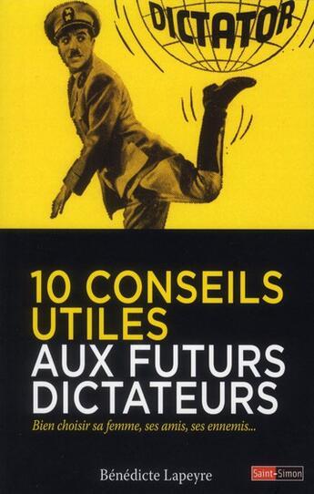 Couverture du livre « 10 conseils utiles aux futurs dictateurs ; bien choisir sa femme, ses amis, ses ennemis... » de Benedicte Lapeyre aux éditions Saint Simon
