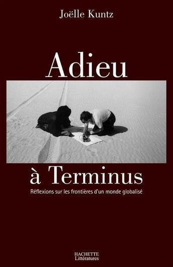 Couverture du livre « Adieu à terminus ; reflexions sur les frontieres d'un monde globalisé » de Joelle Kuntz aux éditions Hachette Litteratures
