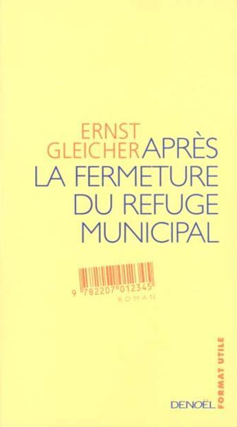 Couverture du livre « Apres La Fermeture Du Refuge Municipal » de Ernst Gleicher aux éditions Denoel
