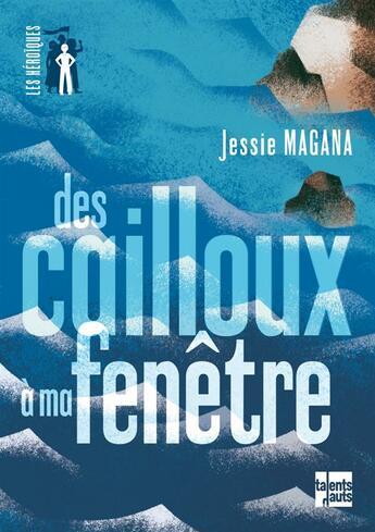 Couverture du livre « Des cailloux à ma fenêtre » de Jessie Magana aux éditions Talents Hauts