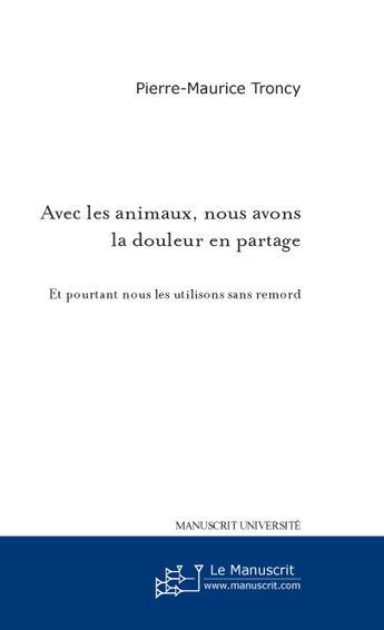 Couverture du livre « Avec les animaux, nous avons la douleur en partage » de Troncy Pierre-Mauric aux éditions Le Manuscrit