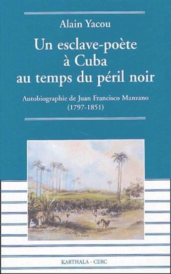 Couverture du livre « Un esclave-poète à Cuba au temps du péril noir ; autobiographie de Juan Francisco Manzano (1797-1851) » de Alain Yacou aux éditions Karthala