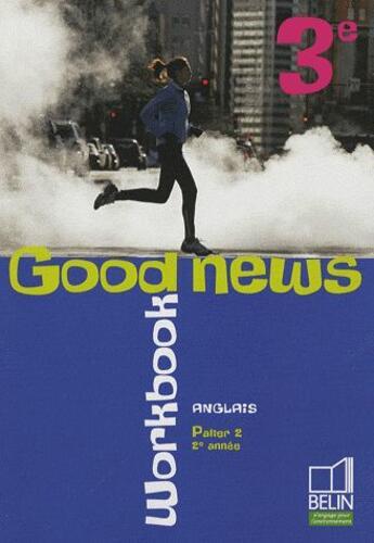 Couverture du livre « Good News ; Anglais ; 3ème ; Palier 2, 2e Année ; Workbook (Edition 2009) » de Collectif aux éditions Belin
