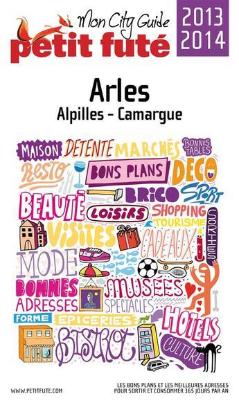 Couverture du livre « Guide Petit Fute ; City Guide ; Arles (Edition 2013-2014) » de Collectif Petit Fute aux éditions Le Petit Fute
